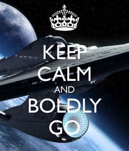 keep calm and boldy go